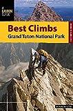 img - for Best Climbs Grand Teton National Park (Best Climbs Series) book / textbook / text book