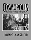 Cosmopolis: Yesterday's Cities of the Future by Howard Mansfield (2014-02-10)