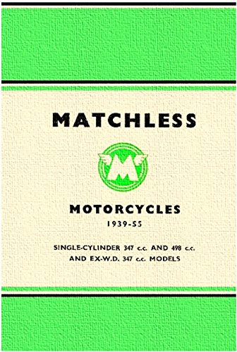 Matchless Motorcycles Maintenance Manual 1939 - 1955: Single-Cylinder 347cc and 498cc and EX-W.D. 347cc Models.