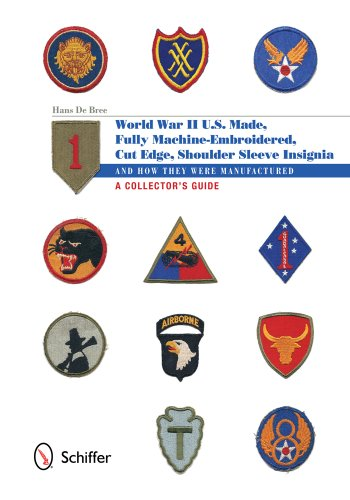 U.S.-Made, Fully Machine-Embroidered, Cut Edge Shoulder Sleeve Insignia of World War II: And How They Were Manufactured a Collector