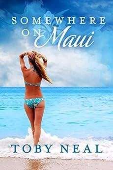 Somewhere on Maui: A Hawaii Romance by [Neal, Toby]