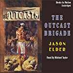 The Outcast Brigade: Outcasts Series #1 | Jason Elder