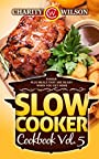 Slow Cooker Cookbook: Vol. 5 8 Hour Plus Meals That Are Ready When You Get Home (Slow Cooker Recipes) (Health Wealth & Happiness Book 79)
