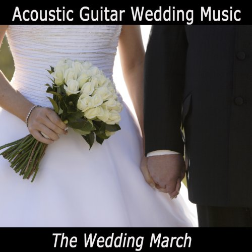 Guitar Wedding Songs: Acoustic Guitar Wedding Music: The Wedding March By The O