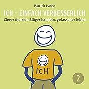Eine Reise vom Tief- in den Hochstatus: Clever denken, klüger handeln, gelassener leben (I.C.H. - einfach verbesserlich 2) | Patrick Lynen