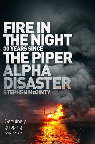 Fire in the Night: 20 Years Since the Piper Alpha Disaster by Pan Macmillan