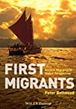 First Migrants: Ancient Migration in Global Perspective, Peter Bellwood, 1405189096