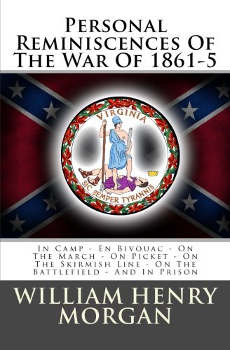 Download Personal Reminiscences Of The War Of 1861-5: In Camp - En Bivouac - On The March - On Picket - On The Skirmish Line - On The Battlefield - And In Prison pdf
