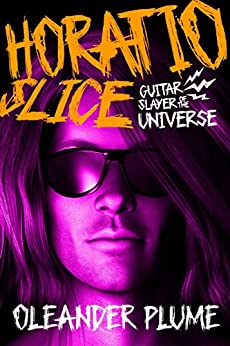 Horatio Slice, Guitar Slayer of the Universe by [Plume, Oleander]