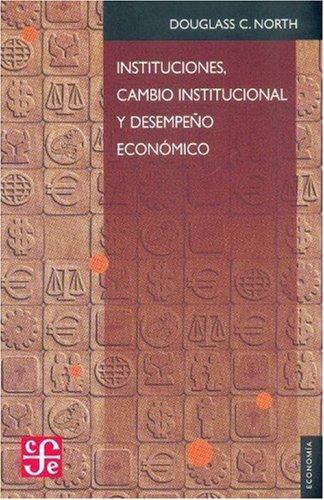 Instituciones, cambio institucional y desempe??o econ??mico (Spanish Edition) by North Douglass C. (1997-05-02)
