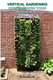 img - for Vertical Gardening: How To Grow Your Garden Up (Gardening, greenhouse, vegetables, flowers, vertical garden, hanging plants) book / textbook / text book