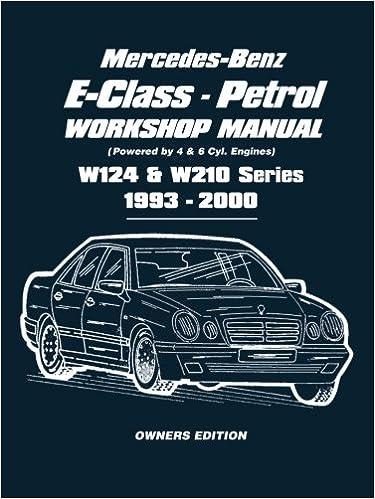 mercedes-benz e-class - petrol w124 & w210 series workshop manual 1993-2000  paperback – august 1, 2008