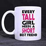 "White Ceramic Mug - Fashion Design "" EVERY TALL GIRL NEEDS A SHORT BEST FRIEND "" Coffee/Tea Mugs 11 Ounces Unique Birthday/Christmas/New Year/Festival/Anniversary/Yourself Gift Choice"