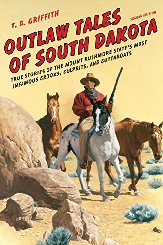 Outlaw Tales of South Dakota: True Stories of the Mount Rushmore State's Most Infamous Crooks, Culprits, and Cutthroats, Second Edition