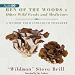 Hen of the Woods & Other Wild Foods and Medicines: A Guided Tour Including Folklore | Steve Brill