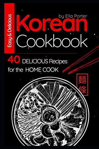 Easy and Delicious Korean Cookbook: 40 Delicious Recipes for the Home Cook