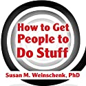 How to Get People to Do Stuff: Master the Art and Science of Persuasion and Motivation Audiobook by Susan M. Weinschenk Narrated by Jo Anna Perrin