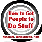 How to Get People to Do Stuff: Master the Art and Science of Persuasion and Motivation | Susan M. Weinschenk