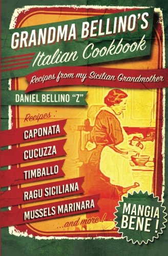 Book: Grandma Bellino's Italian Cookbook - Recipes From My Sicilian Grandmother by Daniel Bellino Zwicke