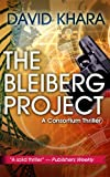 The Bleiberg Project (Consortium Thriller Book 1)