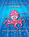 A Dot Markers & Paint Daubers Kids Activity Book: Under the Sea: Learn as you play: Do a dot page a day
