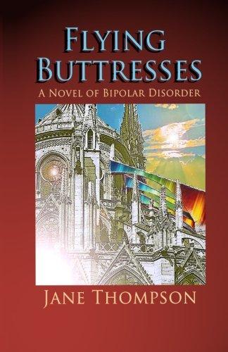 Flying Buttresses: A Novel of Bipolar Disorder