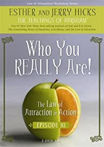 Who You Really Are! (The Law of Attraction in Action, Episode XI)