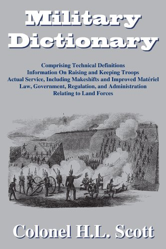 Military Dictionary: Compromising Technical Definitions: Information On Raising and Keeping Troops; Actual Service, Including Makeshifts and Improved Material... by The Lawbook Exchange, Ltd.