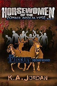 The Emissary - Homeward (Horsewomen of the Zombie Apocalypse Book 3) by [Jordan, K. A.]