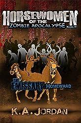 The Emissary - Homeward (Horsewomen of the Zombie Apocalypse Book 3)