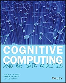 Cognitive Computing and Big Data Analytics by Hurwitz, Judith, Kaufman, Marcia, Bowles, Adrian (2015)