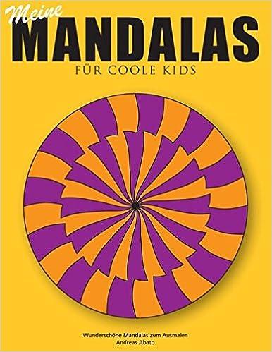 Meine Mandalas - Fur Coole Kids - Wunderschone Mandalas Zum Ausmalen