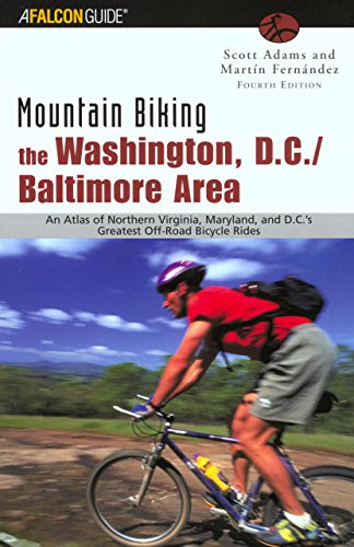 Mountain Biking the Washington, D.C./Baltimore Area, 4th: An Atlas of Northern Virginia, Maryland, and D.C.'s Greatest Off-Road Bicycle Rides (Regional Mountain Biking - Maryland In Outlets Baltimore