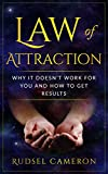Law of Attraction: Why It Doesn't Work For You And How To Get Results (Manifestation, Health, Wealth, Love, Happiness, Attraction)
