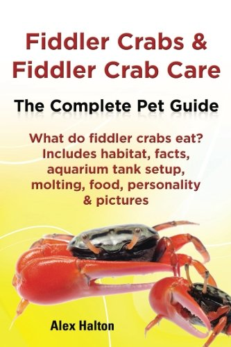 Fiddler Crabs & Fiddler Crab Care.: The Complete Pet Guide. Includes habitat, facts, aquarium tank setup, molting, food, personality & ()