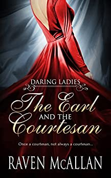 The Earl and the Courtesan (Daring Ladies Book 1) by [McAllan, Raven]