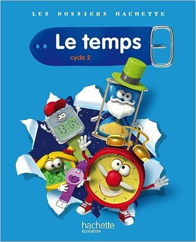 Lire en ligne Les Dossiers Hachette Sciences Cycle 2 - Le Temps - Guide pédagogique + photofiches - Ed.2011 pdf