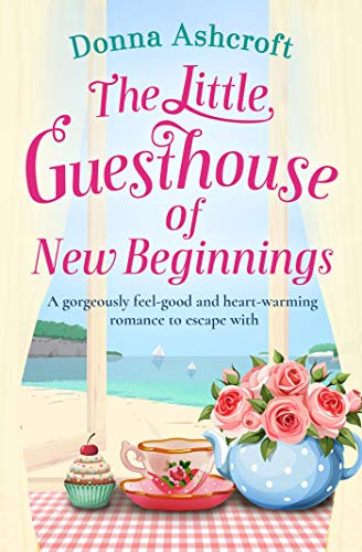 The Little Guesthouse of New Beginnings: A gorgeously feel good and heartwarming romance to escape with (Best New Chick Lit)