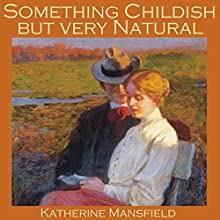 Something Childish but Very Natural Audiobook by Katherine Mansfield Narrated by Cathy Dobson