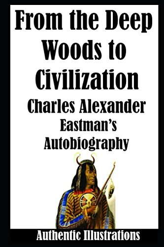 From the Deep Woods to Civilization (Illustrated Edition)