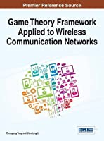 Game Theory Framework Applied to Wireless Communication Networks Front Cover