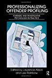 Professionalizing Offender Profiling : Forensic and Investigative Psychology in Practice, , 0415668786
