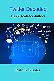 Twitter Decoded: Tips & Tools for Authors by [Snyder, Ruth L.]