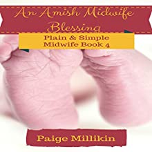 An Amish Midwife Blessing: Plain & Simple Midwife, Book 4 Audiobook by Paige Millikin Narrated by Kathy Garner