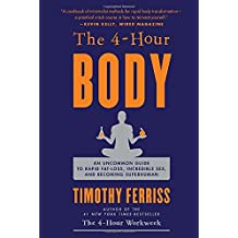 The 4 Hour Body: An Uncommon Guide to Rapid Fat Loss, Incredible Sex and Becoming Superhuman