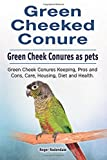 img - for Green Cheeked Conure. Green Cheek Conures as pets. Green Cheek Conures Keeping, Pros and Cons, Care, Housing, Diet and Health. book / textbook / text book