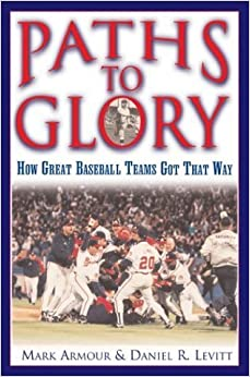 Paths to Glory: How Great Baseball Teams Got That Way April 1, 2004