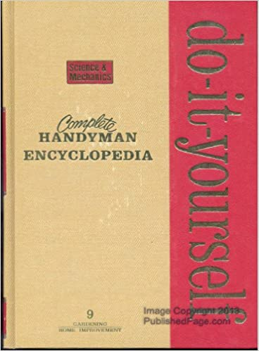 Complete handyman do it yourself encyclopedia a compilation of complete handyman do it yourself encyclopedia a compilation of special interest projects and manuals for the repair and care of homes autos appliances solutioingenieria Gallery
