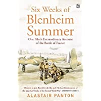 Six Weeks of Blenheim Summer: One Pilot's Extraordinary Account of the Battle of France