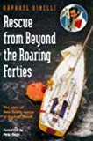 Rescue from Beyond the Roaring Forties: The Story of Pete Goss's Rescue of Raphael Dinelli